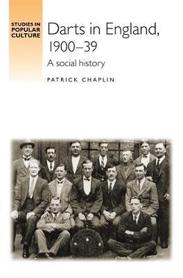 Darts in England, 1900-39 by Patrick Chaplin