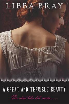 A Great and Terrible Beauty (Gemma Doyle Trilogy #1) by Libba Bray