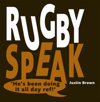 Rugby Speak: Classic Rugby Sayings by Justin Brown image