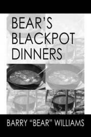 "Bears Blackpot Dinners by Barry ""Bear"" Williams"