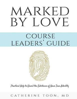 Marked by Love Course Workbook - Leaders' Guide by Catherine Toon MD