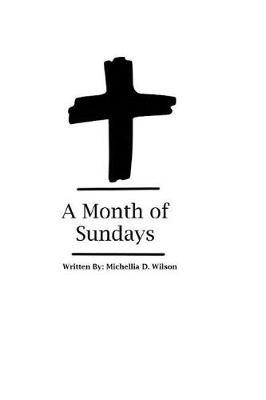 A Month Of Sundays by Michellia D Wilson