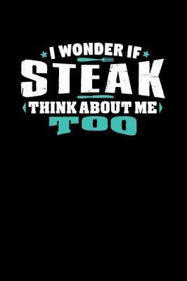 I Wonder If Steak Think About Me Too by Crab Legs