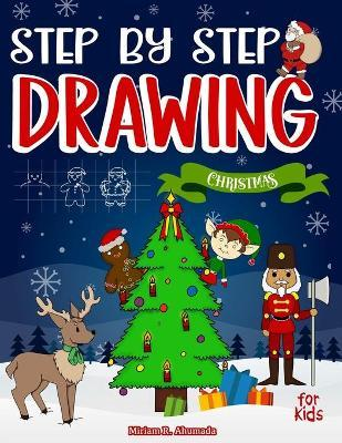 Step by Step Drawing Christmas Characters and Scenes For Kids by Little Pencil Press