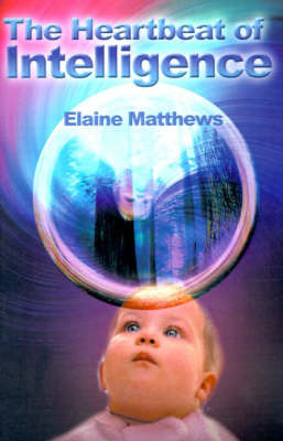 The Heartbeat of Intelligence by Elaine Matthews