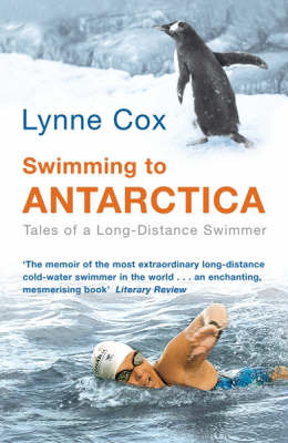 Swimming to Antarctica: Tales of a Long Distance Swimmer by Lynne Cox