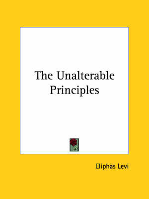 The Unalterable Principles by Eliphas Levi