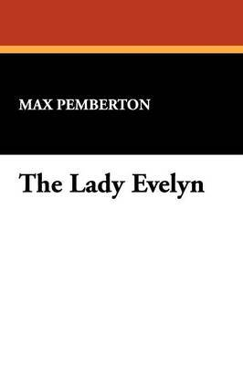The Lady Evelyn by Max Pemberton image