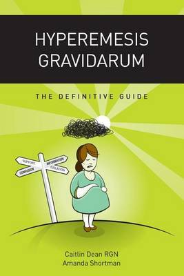 Hyperemesis Gravidarum - the Definitive Guide by Caitlin Dean