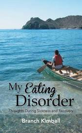 My Eating Disorder by Branch Kimball