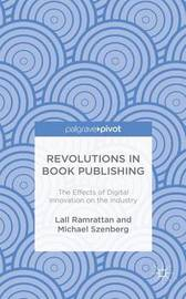 Revolutions in Book Publishing by Lall Ramrattan