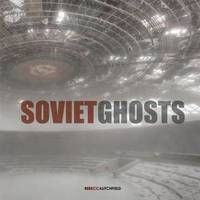 Soviet Ghosts:The Soviet Union Abandoned. A Communist Empire in D