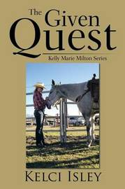 The Given Quest: Kelly Marie Milton Series by Kelci Isley