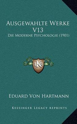 Ausgewahlte Werke V13: Die Moderne Psychologie (1901) by Eduard Von Hartmann image