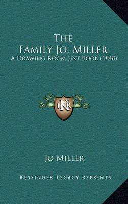 The Family Jo, Miller: A Drawing Room Jest Book (1848) by Jo MILLER image