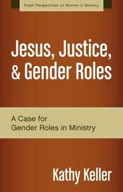 Jesus, Justice, and Gender Roles by Kathy Keller
