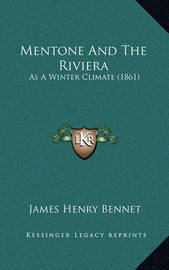 Mentone and the Riviera: As a Winter Climate (1861) by James Henry Bennet