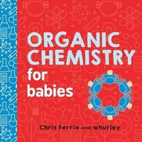 Organic Chemistry for Babies by Chris Ferrie