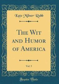The Wit and Humor of America, Vol. 5 (Classic Reprint) by Kate Milner Rabb image