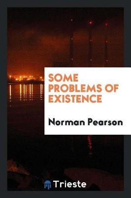 Some Problems of Existence by Norman Pearson