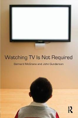 Watching TV Is Not Required by Bernard McGrane