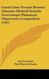 Caroli Linne Termini Botanici Classium Methodi Sexualis Generumque Plantarum Characteres Compendiosi (1787) by Carl von Linne