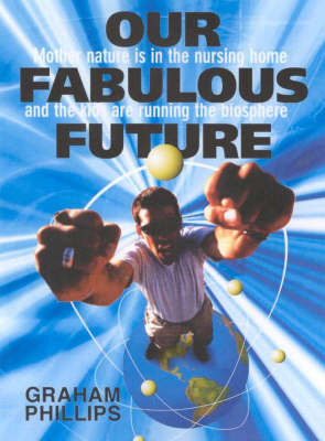 Our Fabulous Future by Graham Phillips