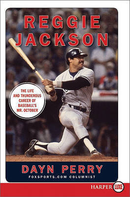 Reggie Jackson: The Life and Thunderous Career of Baseball's Mr. October by Dayn Perry
