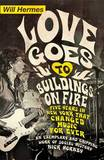 Love Goes to Buildings on Fire: Five Years in New York That Changed Music Forever by Will Hermes