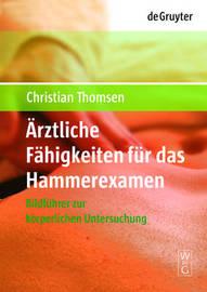 Arztliche Fahigkeiten Fur Das Hammerexamen: Bildfuhrer Zur Korperlichen Untersuchung by Christian Thomsen (Technical University of Berlin, Germany)