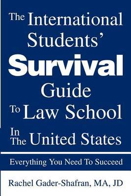 The International Students' Survival Guide to Law School in the United States: Everything You Need to Succeed by Rachel Gader-Shafran