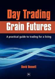 Day Trading Grain Futures by David Bennett