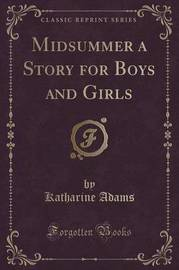 Midsummer a Story for Boys and Girls (Classic Reprint) by Katharine Adams image
