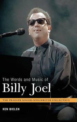 The Words and Music of Billy Joel by Ken Bielen