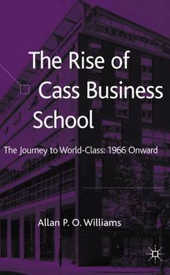 The Rise of Cass Business School by Allan P.O. Williams image