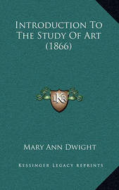 Introduction to the Study of Art (1866) by Mary Ann Dwight
