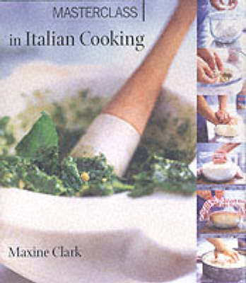 Masterclass in Italian Cooking by Maxine Clark