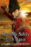 Send Me Safely Back Again by Adrian Goldsworthy