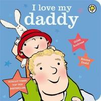 I Love My Daddy Board Book by Giles Andreae