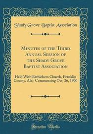 Minutes of the Third Annual Session of the Shady Grove Baptist Association by Shady Grove Baptist Association image