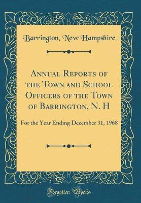 Annual Reports of the Town and School Officers of the Town of Barrington, N. H by Barrington New Hampshire
