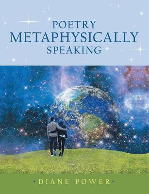 Poetry Metaphysically Speaking by Diane Power