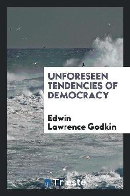 Unforeseen Tendencies of Democracy by Edwin Lawrence Godkin