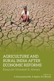 Agriculture and Rural India After Economic Refor - Essays for Venkatesh B. Athreya by A Narayanamoorthy