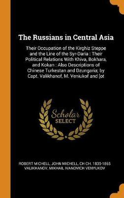 The Russians in Central Asia by Robert Michell
