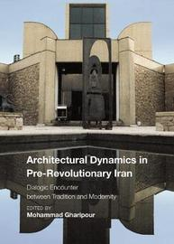 Architectural Dynamics in Pre-Revolutionary Iran - The Dialogue between Tradition and Modernity by Mohammad Gharipour