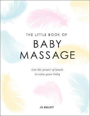 The Little Book of Baby Massage by Jo Kellett