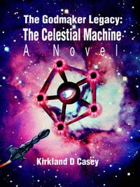 The Godmaker Legacy: The Celestial Machine: A Novel by Kirkland D Casey image