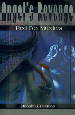 Angel's Revenge: Red Fox Murders by Ronald S. Parsons