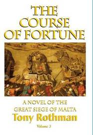 The Course of Fortune-A Novel of the Great Siege of Malta Vol. 3 by Peter Holt image